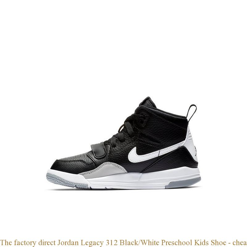 the best attitude d9374 c5037 The factory direct Jordan Legacy 312 Black/White Preschool Kids Shoe -  cheap authentic air jordans for sale - R0383
